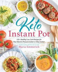 bokomslag Keto Instant Pot: 130+ Healthy Low-Carb Recipes for Your Electric Pressure Cooker or Slow Cooker