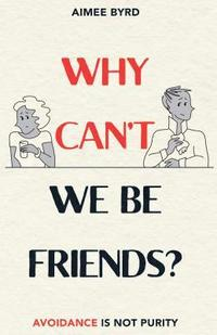 bokomslag Why Can't We Be Friends? Avoidance Is Not Purity