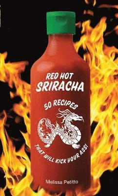 bokomslag Red Hot Sriracha: 50 Recipes That Will Kick Your Ass!