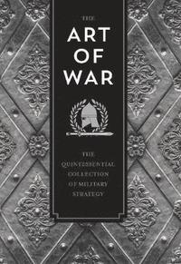 bokomslag The Art of War: The Quintessential Collection of Military Strategy