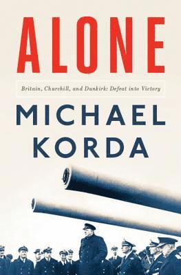 bokomslag Alone: Britain, Churchill, and Dunkirk: Defeat Into Victory