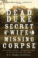 bokomslag The Dead Duke, His Secret Wife, and the Missing Corpse: An Extraordinary Edwardian Case of Deception and Intrigue