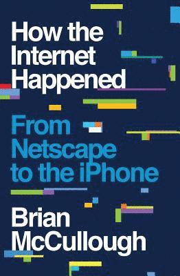 bokomslag How the Internet Happened: From Netscape to the iPhone