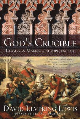 bokomslag God's Crucible: Islam and the Making of Europe, 570-1215
