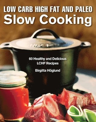 bokomslag Low carb high fat and paleo slow cooking - 60 healthy and delicious lchf re