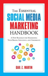 bokomslag The Essential Social Media Marketing Handbook: A New Roadmap for Maximizing Your Brand, Influence, and Credibility