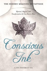 bokomslag Conscious ink: the hidden meaning of tattoos - mystical, magical, and trans