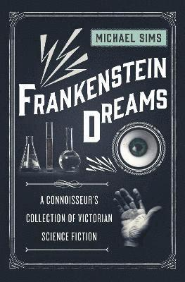 bokomslag Frankenstein Dreams: A Connoisseur's Collection of Victorian Science Fiction