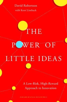 bokomslag Power of little ideas - a low-risk, high-reward approach to innovation