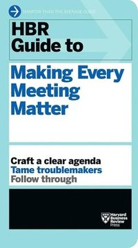 bokomslag HBR Guide to Making Every Meeting Matter (HBR Guide Series)
