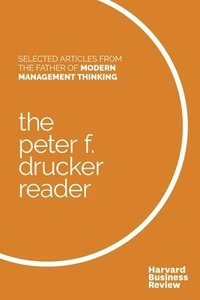 bokomslag The Peter F. Drucker Reader: Selected Articles from the Father of Modern Management Thinking