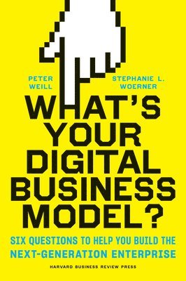 bokomslag What's Your Digital Business Model?: Six Questions to Help You Build the Next-Generation Enterprise