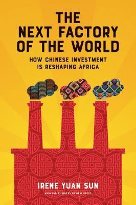bokomslag The Next Factory of the World: How Chinese Investment Is Reshaping Africa