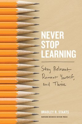 bokomslag Never Stop Learning: Stay Relevant, Reinvent Yourself, and Thrive