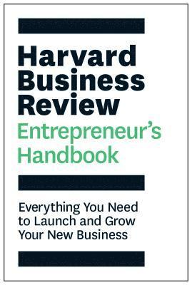 bokomslag The Harvard Business Review Entrepreneur's Handbook: Everything You Need to Launch and Grow Your New Business
