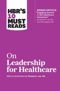 bokomslag HBR's 10 Must Reads on Leadership for Healthcare (with Bonus Article by Thomas H. Lee, MD, and Toby Cosgrove, MD)