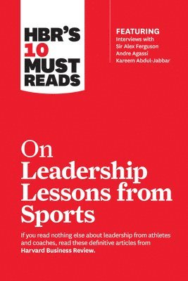 bokomslag HBR's 10 Must Reads on Leadership Lessons from Sports (featuring interviews with Sir Alex Ferguson, Kareem Abdul-Jabbar, Andre Agassi)