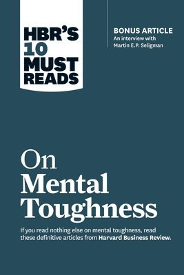 """bokomslag HBR's 10 Must Reads on Mental Toughness (with bonus interview """"Post-Traumatic Growth and Building Resilience"""" with Martin Seligman) (HBR's 10 Must Reads)"""