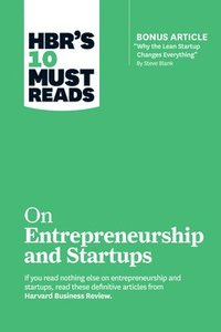 "bokomslag HBR's 10 Must Reads on Entrepreneurship and Startups (featuring Bonus Article ""Why the Lean Startup Changes Everything"" by Steve Blank)"