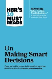 bokomslag HBR's 10 Must Reads on Making Smart Decisions (with featured article 'Before You Make That Big Decision...' by Daniel Kahneman, Dan Lovallo, and Olivier Sibony)