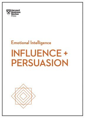 bokomslag Influence and Persuasion (HBR Emotional Intelligence Series)