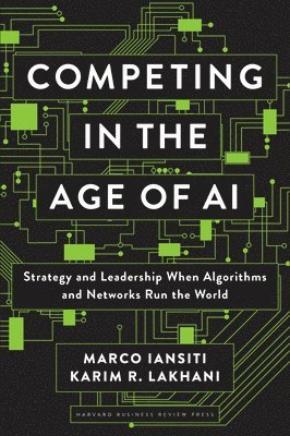 Competing in the Age of AI: Strategy and Leadership When Algorithms and Networks Run the World 1