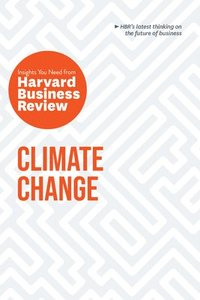 bokomslag Climate Change: The Insights You Need from Harvard Business Review