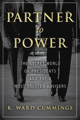 bokomslag Partner To Power: The Secret World of Presidents and Their Most Trusted Advisers