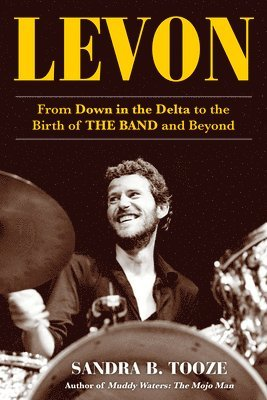 bokomslag Levon: From Down in the Delta to the Birth of The Band and Beyond
