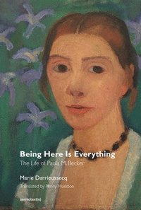 bokomslag Being Here Is Everything - The Life of Paula Modersohn-Becker