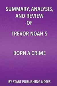 bokomslag Summary, Analysis, and Review of Trevor Noah's Born a Crime: Stories from a South African Childhood