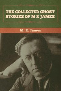 bokomslag The Collected Ghost Stories of M. R. James