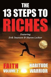 bokomslag The 13 Steps To Riches: Habitude Warrior Volume 2: FAITH with Sharon Lechter