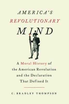 bokomslag America's Revolutionary Mind: A Moral History of the American Revolution and the Declaration That Defined It