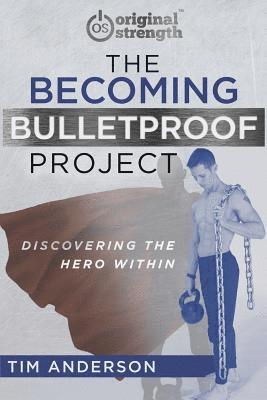 bokomslag The Becoming Bulletproof Project: Discovering the Hero Within