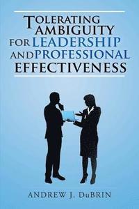 bokomslag Tolerating Ambiguity for Leadership and Professional Effectiveness