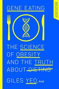 bokomslag Gene Eating: The Science of Obesity and the Truth about Dieting