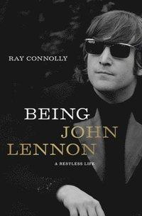 bokomslag Being John Lennon: A Restless Life