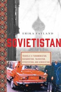 bokomslag Sovietistan: Travels in Turkmenistan, Kazakhstan, Tajikistan, Kyrgyzstan, and Uzbekistan