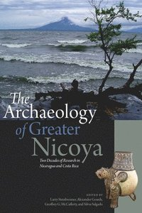 bokomslag The Archaeology of Greater Nicoya: Two Decades of Research in Nicaragua and Costa Rica