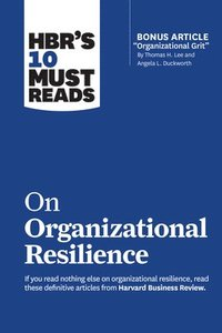 bokomslag Hbr's 10 Must Reads on Organizational Resilience (with Bonus Article Organizational Grit by Thomas H. Lee and Angela L. Duckworth)