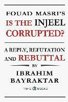 bokomslag Fouad Masri's Is the Injeel Corrupted?: A Reply, Refutation and Rebuttal