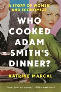 bokomslag Who Cooked Adam Smith`s Dinner? - A Story of Women and Economics