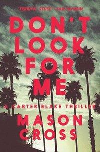 bokomslag Don't Look for Me: A Carter Blake Thriller