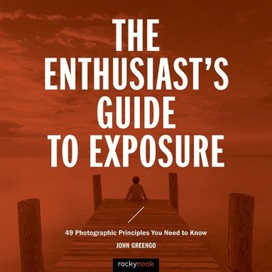bokomslag Enthusiasts guide to exposure - 45 photographic principles you need to know