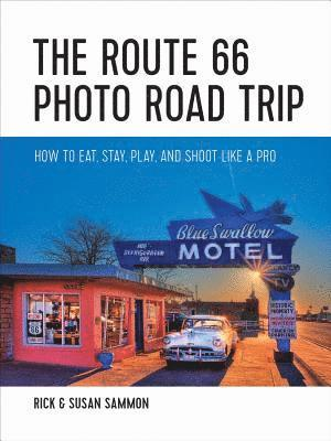 bokomslag The Route 66 Photo Road Trip - How to Eat, Stay, Play, and Shoot Like a Pro