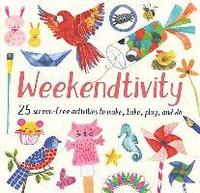 bokomslag Weekendtivity: 25 Screen-Free Activities to Make, Bake, Play, and Do