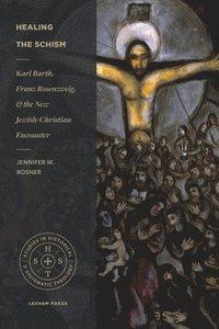 bokomslag Healing the Schism: Karl Barth, Franz Rosenzweig, and the New Jewish-Christian Encounter