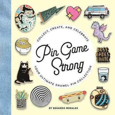 bokomslag Pin Game Strong: Collect, Create, and Celebrate the Ultimate Enamel Pin Collection