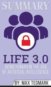 bokomslag Summary of Life 3.0: Being Human in the Age of Artificial Intelligence by Max Tegmark